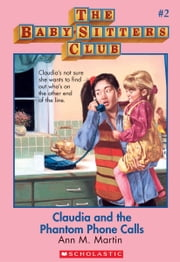 The Baby-Sitters Club #2: Claudia and the Phantom Phone Calls - Classic Edition ebook by Ann M. Martin