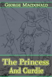 The Princess and Curdie : [Illustrations and Free Audio Book Link] ebook by George Macdonald
