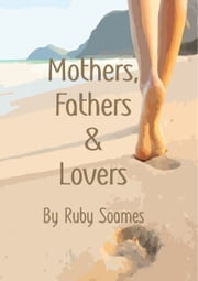 Mothers, Fathers and Lovers ebook by Ruby Soames