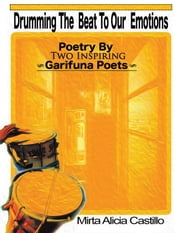 Drumming the Beat to Our Emotions - Poetry by Two Inspiring Garifuna Poets ebook by Mirta Alicia Castillo