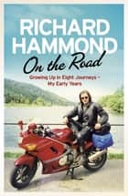 On the Road - Growing up in Eight Journeys - My Early Years ebook by Richard Hammond
