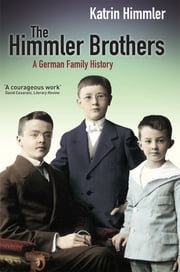 The Himmler Brothers ebook by Katrin Himmler