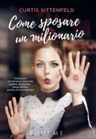 Come sposare un milionario ebook by Curtis Sittenfeld