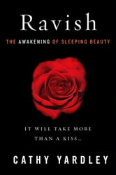 Ravish - The Awakening of Sleeping Beauty ebook by Cathy Yardley