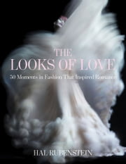 The Looks of Love - 50 Moments in Fashion That Inspired Romance ebook by Hal Rubenstein