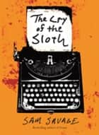 The Cry of the Sloth ebook by Sam Savage