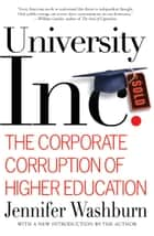 University, Inc. - The Corporate Corruption of Higher Education ebook by Jennifer Washburn