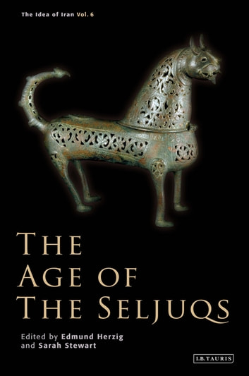 The Age of the Seljuqs - The Idea of Iran ebook by