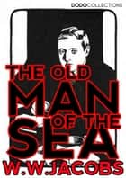 The Old Man of the Sea ebook by W.W. Jacobs