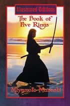 The Book of Five Rings (Illustrated Edition) - With linked Table of Contents ebook by Miyamoto Musashi
