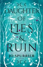 Daughter of Lies and Ruin ebook by Jo Spurrier