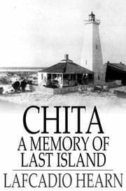 Chita - A Memory of Last Island ebook by Lafcadio Hearn