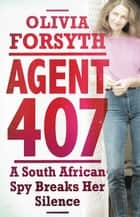 Agent 407 - A South African Spy Breaks Her Silence ebook by