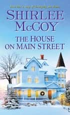 The House on Main Street ebook by Shirlee McCoy