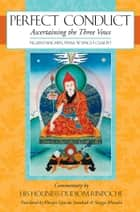 Perfect Conduct - Ascertaining the Three Vows ebook by Pema Wangyi Gyalpo, Dudjom Rinpoche, Gyurme Dorje,...