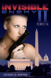The Invisible Enemy II: Vendetta ebook by Anthony R. Howard