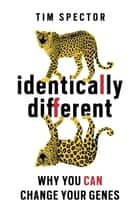 Identically Different - Why You Can Change Your Genes ebook by Tim Spector
