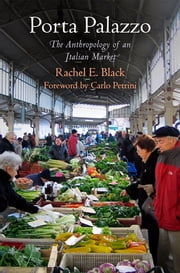 Porta Palazzo - The Anthropology of an Italian Market ebook by Rachel E. Black,Carlo Petrini