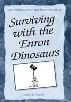 Surviving with the Enron Dinosaurs ebook by James R. Tucker