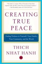 Creating True Peace - Ending Violence in Yourself, Your Family, Your Community, and the World ebook by Thich Nhat Hanh