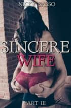 Sincere Wife III ebook by Nicky Sasso