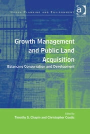 Growth Management and Public Land Acquisition - Balancing Conservation and Development ebook by Dr Christopher Coutts,Dr Timothy S Chapin,Professor Donald Miller,Dr Nicole Gurran