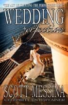 Wedding Perfection - The Art of Creating the Perfect Wedding ebook by