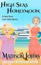 High Seas Honeymoon - An Agnes Barton Senior Sleuths Mystery, #7 ebook by Madison Johns