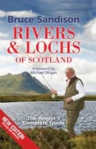 Rivers and Lochs of Scotland - The Angler's Complete Guide ebook by Bruce Sandison