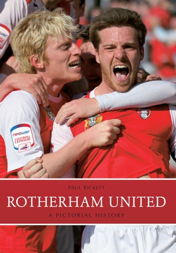 Rotherham United: A Pictorial History - A Pictorial History ebook by Paul Rickett