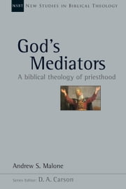 God's Mediators - A Biblical Theology of Priesthood 電子書 by Andrew S. Malone