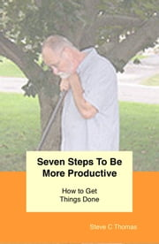 Seven Steps To Be More Productive ebook by Stephen Thomas