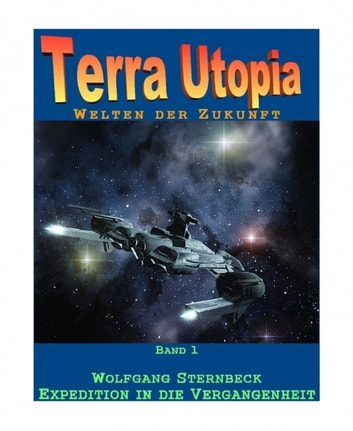Terra Utopia 1: Expedition in die Vergangenheit ebook by Wolfgang Sternbeck