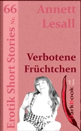 Verbotene Früchtchen - Erotik Short Stories Nr. 66 ebook by Annett Lesall