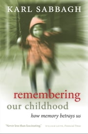 Remembering our Childhood:How Memory Betrays Us ebook by Karl Sabbagh