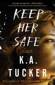 Keep Her Safe - A Novel ebook by K.A. Tucker