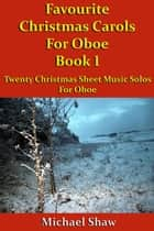 Favourite Christmas Carols For Oboe Book 1 ebook by Michael Shaw
