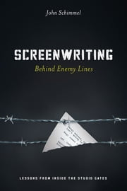 Screenwriting Behind Enemy Lines - Lessons from Inside the Studio Gates ebook by John Schimmel