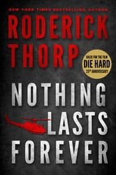 Nothing Lasts Forever (Basis for the film Die Hard) ebook by Roderick Thorp