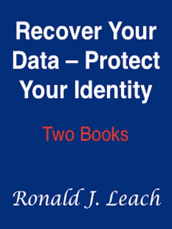 Recover Your Data, Protect Your Identity ebook by Ronald J. Leach