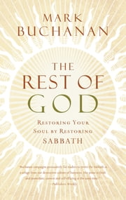 The Rest of God - Restoring Your Soul by Restoring Sabbath ebook by Mark Buchanan