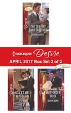 Harlequin Desire April 2017 - Box Set 2 of 2 - The Ten-Day Baby Takeover\His Ex's Well-Kept Secret\The Magnate's Mail-Order Bride ebook by Karen Booth, Joss Wood, Joanne Rock