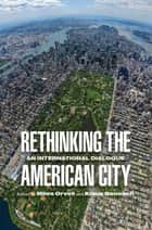Rethinking the American City - An International Dialogue ebook by Miles Orvell, Klaus Benesch, Dolores Hayden