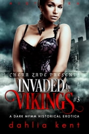 Invaded by Vikings #3 - A Dark MFMM Historical Erotica ebook by Dahlia Kent, Chera Zade
