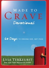 Made to Crave Devotional - 60 Days to Craving God, Not Food ebook by Lysa TerKeurst