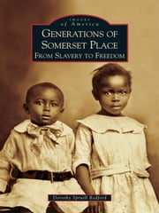 Generations of Somerset Place - From Slavery to Freedom ebook by Dorothy Spruill Redford