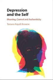 Depression and the Self - Meaning, Control and Authenticity ebook by Tamara Kayali Browne