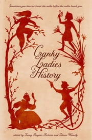 Cranky Ladies of History eBook by Tehani Wessely, Tansy Rayner Roberts, Garth Nix