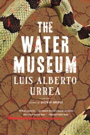 The Water Museum - Stories ebook by Luis Alberto Urrea
