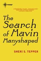 The Search of Mavin Manyshaped ebook by Sheri S. Tepper